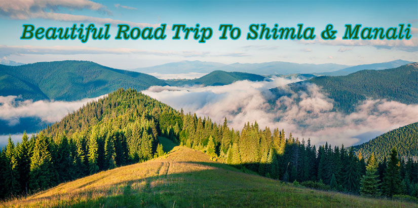 How to Make Shimla Manali Road Trip Enjoyable and Adventurous
